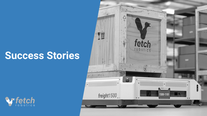 Fetch Robotics Case Study - Celebrating 15th year of innovation